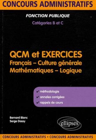 QCM et exercices. français, culture générale, mathématiques et logique. Concours administratifs de catégories B & C