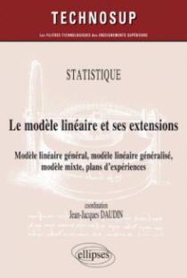 STATISTIQUE - Le modèle linéaire et ses extensions - Modèle linéaire général, modèle linéaire généralisé, modèle mixte, plans d'expériences (Niveau C)