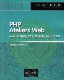 PHP.  Ateliers Web (avec XHTML, CSS, MySQL, Ajax, CMS)