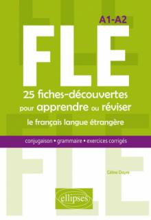 FLE. 25 fiches-découvertes pour apprendre ou réviser le français langue étrangère. Conjugaison, grammaire, exercices corrigés. A1-A2