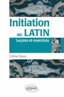 Initiation au latin (Leçons et exercices)