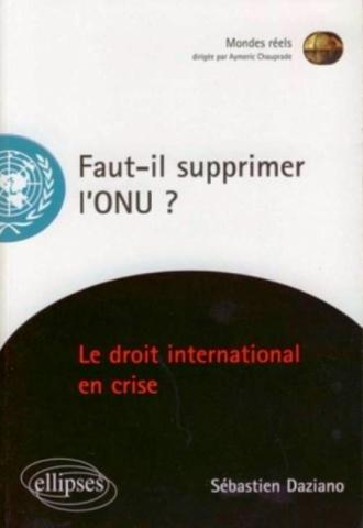 Faut-il supprimer l'ONU? Le droit international en crise