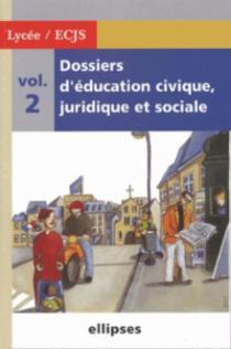 Dossiers d'Education Civique, Juridique et Sociale (Lycée) - Volume 2