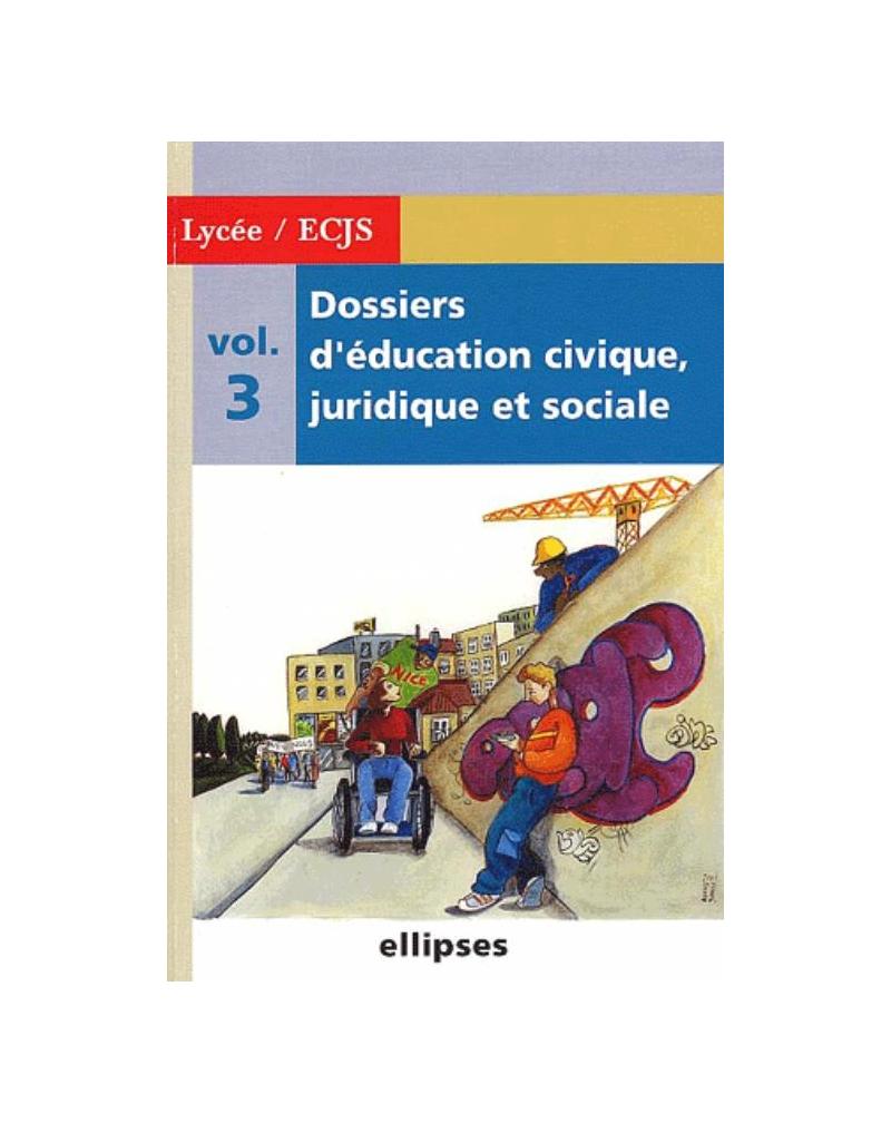 Dossiers d'Education Civique, Juridique et Sociale (Lycée) - Volume 3