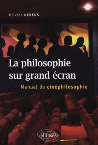 La philosophie sur grand écran. Manuel de cinéphilosophie