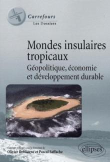 Mondes insulaires tropicaux. Géopolitique, économie et développement durable