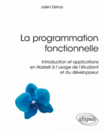La programmation fonctionnelle - Introduction et applications en Haskell à l'usage de l'étudiant et du développeur