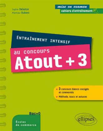 Entraînement intensif au concours Atout + 3 - conforme au nouveau concours - méthode, astuces, 3 concours blancs corrigés