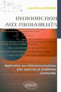 Introduction aux probabilités - Application aux télécommunications avec exercices et problèmes commentés.