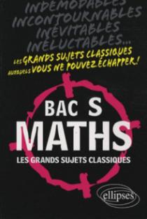 Maths - Bac S - Les grands sujets classiques