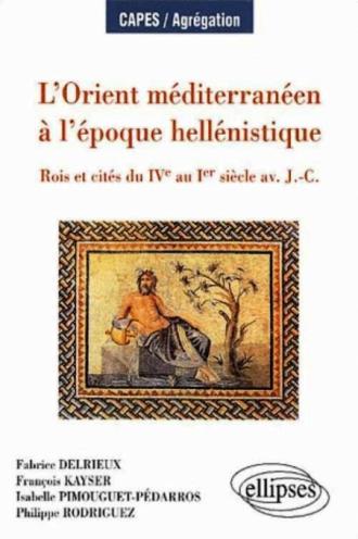 L'Orient méditerranéen à l'époque hellenistique - Rois et cités du IVe au Ier siècle av - J.-C.