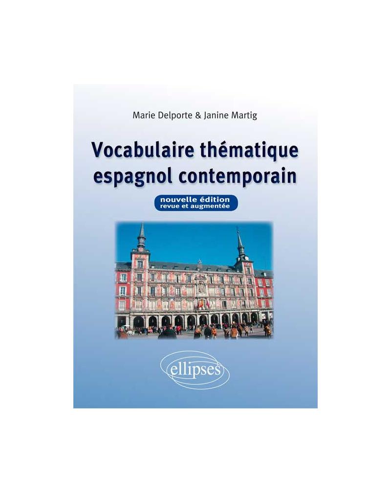 Vocabulaire thématique espagnol contemporain - Nouvelle édition revue et augmentée