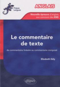 Anglais - La nouvelle épreuve d'anglais aux concours des ENS - Le commentaire de texte. Du commentaire linéaire au commentaire composé