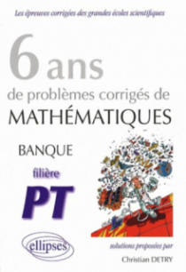 Mathématiques Banque PT, 6 ans de problèmes corrigés