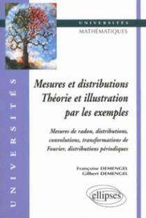 Mesures et distributions - Théorie et illustrations par les exemples
