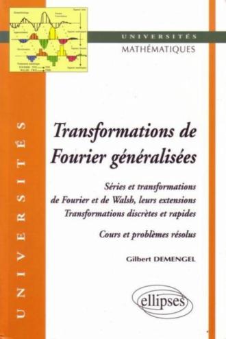 Transformations généralisées de Fourier - Séries et transformations de Fourier et de Walsh, leurs extensions - Transformations discrètes et rapides
