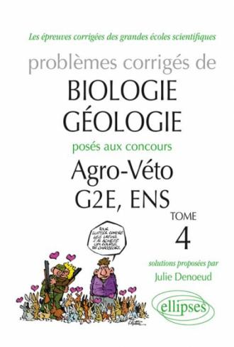 Biologie-Géologie - Problèmes corrigés posés aux concours Agro-Veto-G2E-ENS. Tome 4