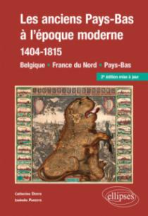 Les anciens Pays-Bas à l'époque moderne (1404-1815). Belgique, France du Nord, Pays-Bas