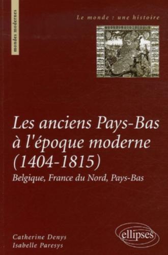 Les anciens Pays-Bas à l'époque moderne, 1404-1815  Belgique, France du Nord, Pays-Bas