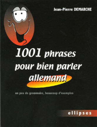 1001 phrases pour bien parler allemand - Un peu de grammaire, beaucoup d'exemples