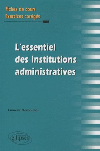 L'essentiel des Institutions administratives. Fiches de cours et exercices corrigés