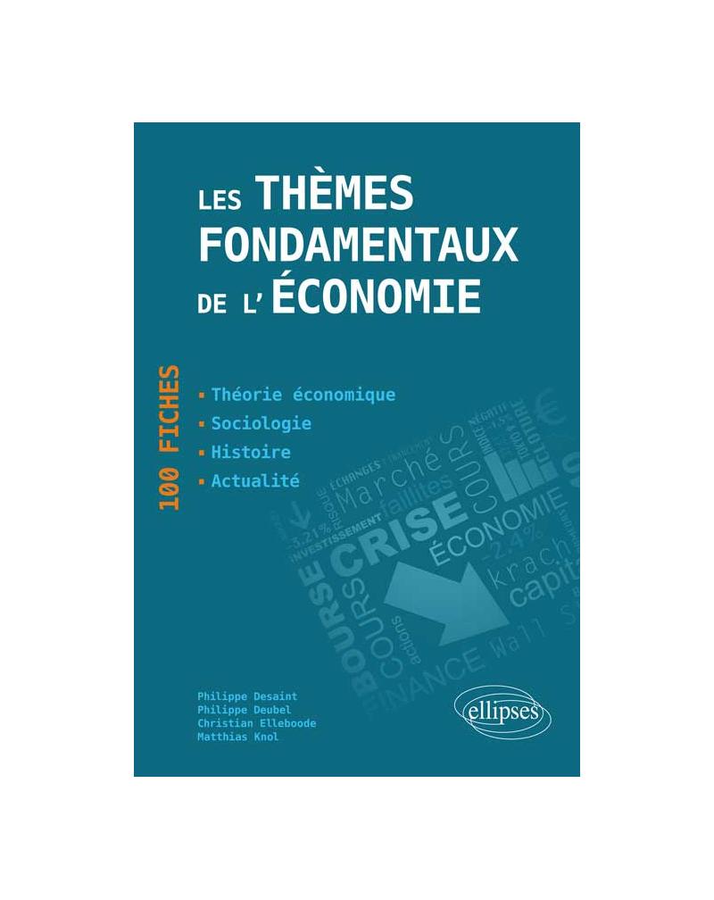 Les thèmes fondamentaux de l'économie. 100 fiches de synthèse. Actualité - Histoire - Théorie économique - Sociologie