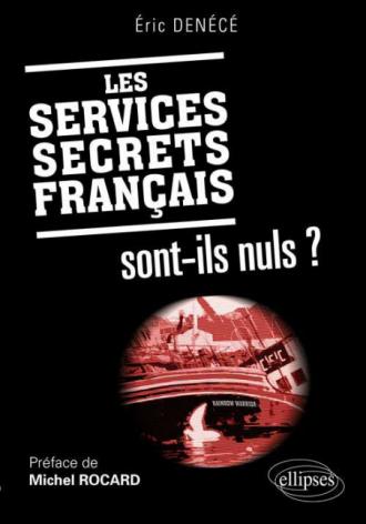 Les services secrets français sont-ils nuls ? Préface de Michel Rocard