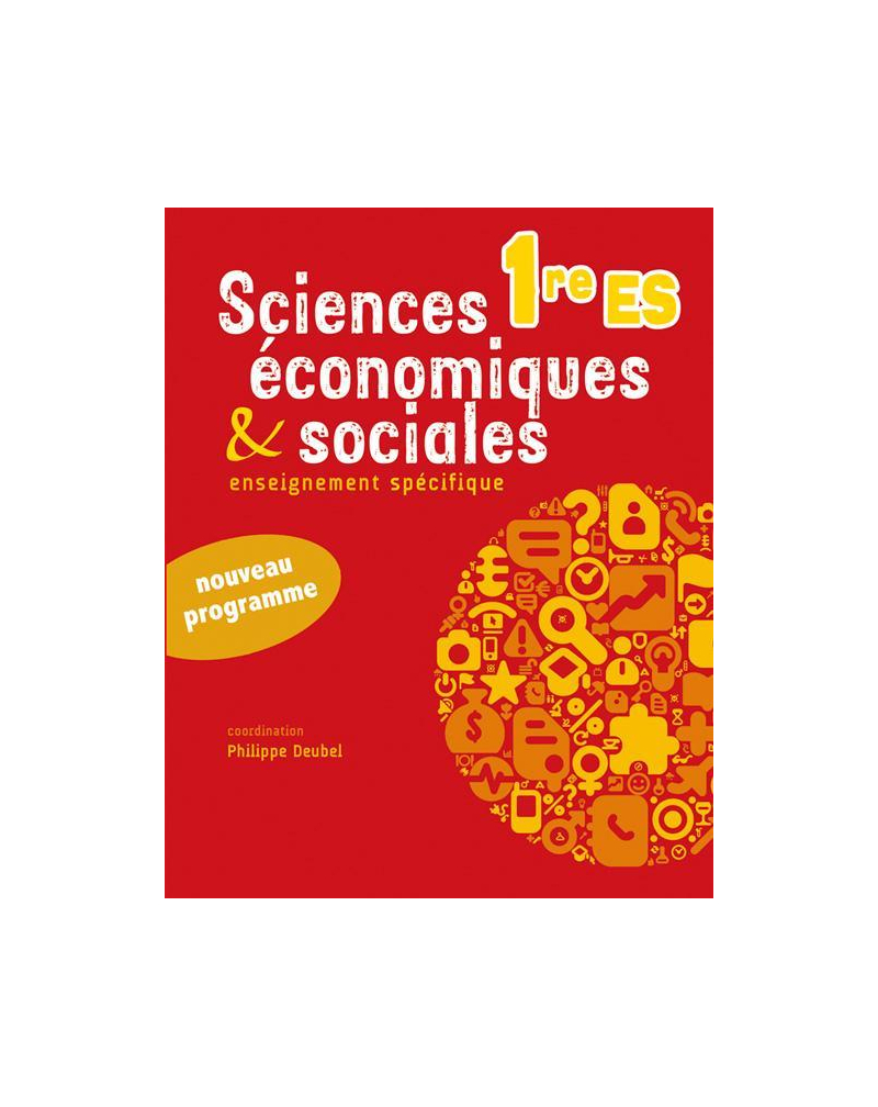 Sciences économiques et sociales - Première ES - conforme au nouveau programme