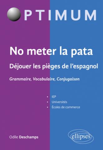 No meter la pata - Déjouer les pièges de l'espagnol - Grammaire, Vocabulaire, Conjugaison
