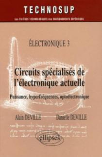 Circuits spécialisés de l'électronique actuelle - Puissance, hyperfréquences, optoélectronique -  Electronique 3 - Niveau C