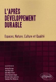 L'après développement durable. Espaces, Nature, Culture et Qualité