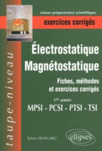Electrostatique et magnétostatique - Fiches, méthodes et exercices corrigés - 1re année MPSI PCSI PTSI TSI.