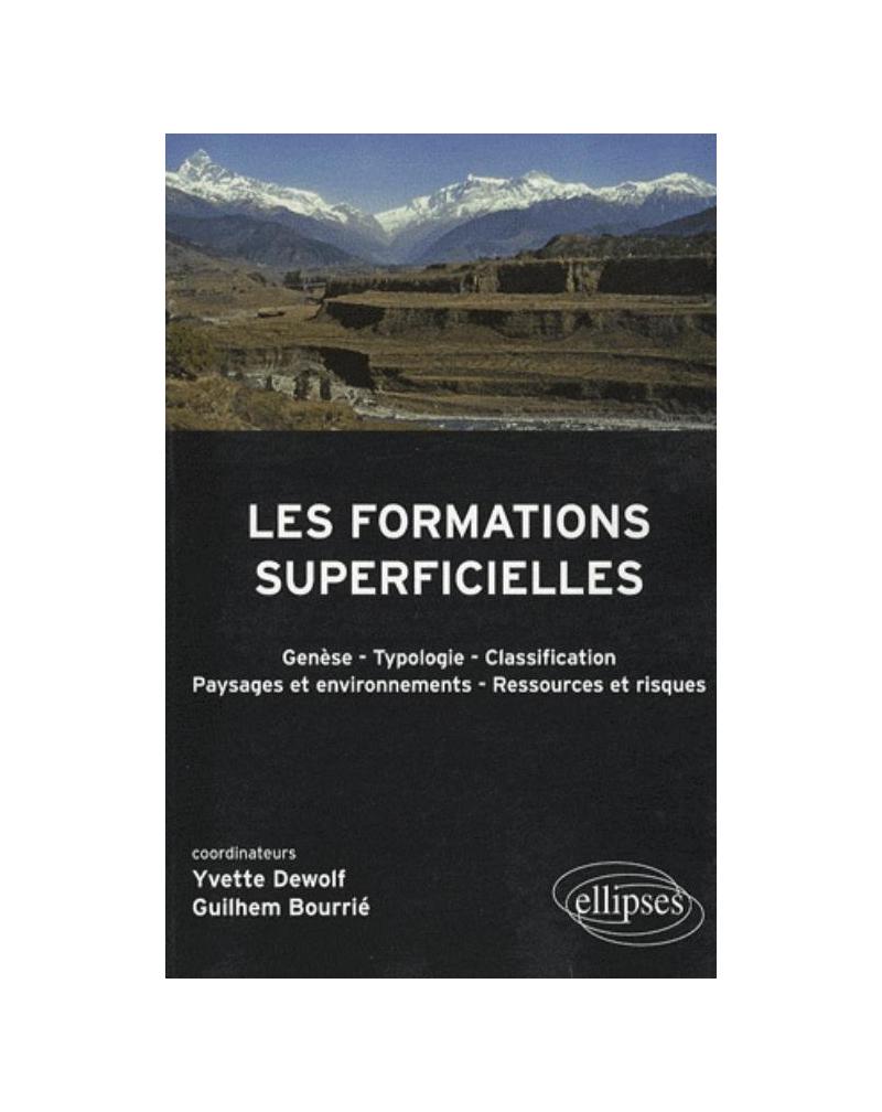 Les formations superficielles. Génèse - typologie - Classification - Paysages et environnements - ressources et risques
