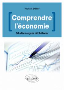 Mieux comprendre l'économie. 50 idées reçues déchiffrées