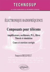 ELECTRONIQUE RADIOFRÉQUENCE - Composants pour télécoms - Amplificateurs, oscillateurs, PLL, filtres, Théorie et simulation - Cours et exercices corrigés (niveau C)