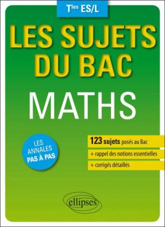 Les sujets du Bac. Maths - Terminales ES/L - 123 sujets posés au bac