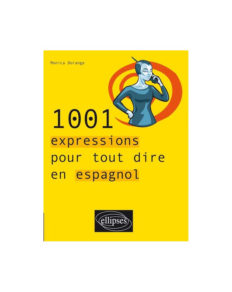 1001 expressions pour tout dire en espagnol