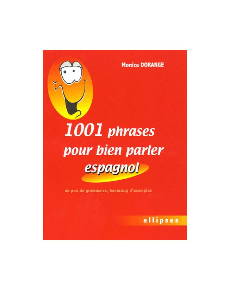1001 phrases pour bien parler espagnol - Un peu de grammaire, beaucoup d'exemples