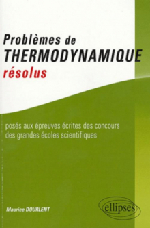 Problèmes de thermodynamique résolus posés aux épreuves des concours des grandes écoles scientifiques