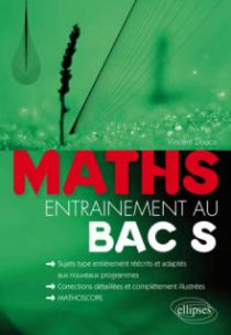 Mathématiques - entraînement au bac S - sujets-type, entièrement réécrits et adaptés aux nouveaux programmes corrections détaillées et complètement illustrées