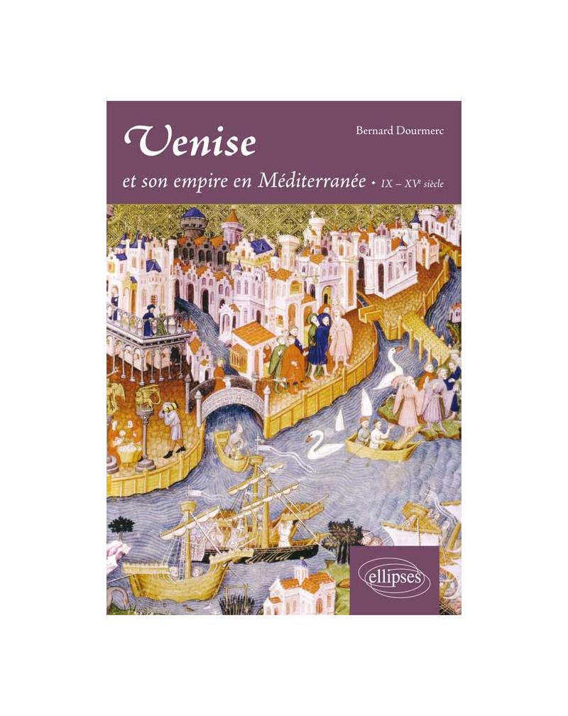 Venise et son empire en Méditerranée. IX-XVe siècle