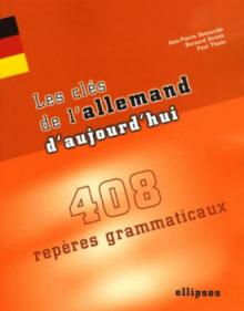 Les clés de l'allemand d'aujourd'hui - 408 repères grammaticaux