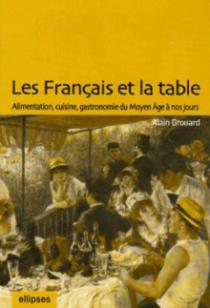 Les Français et la table : alimentation, cuisine, gastronomie du Moyen Âge à nos jours