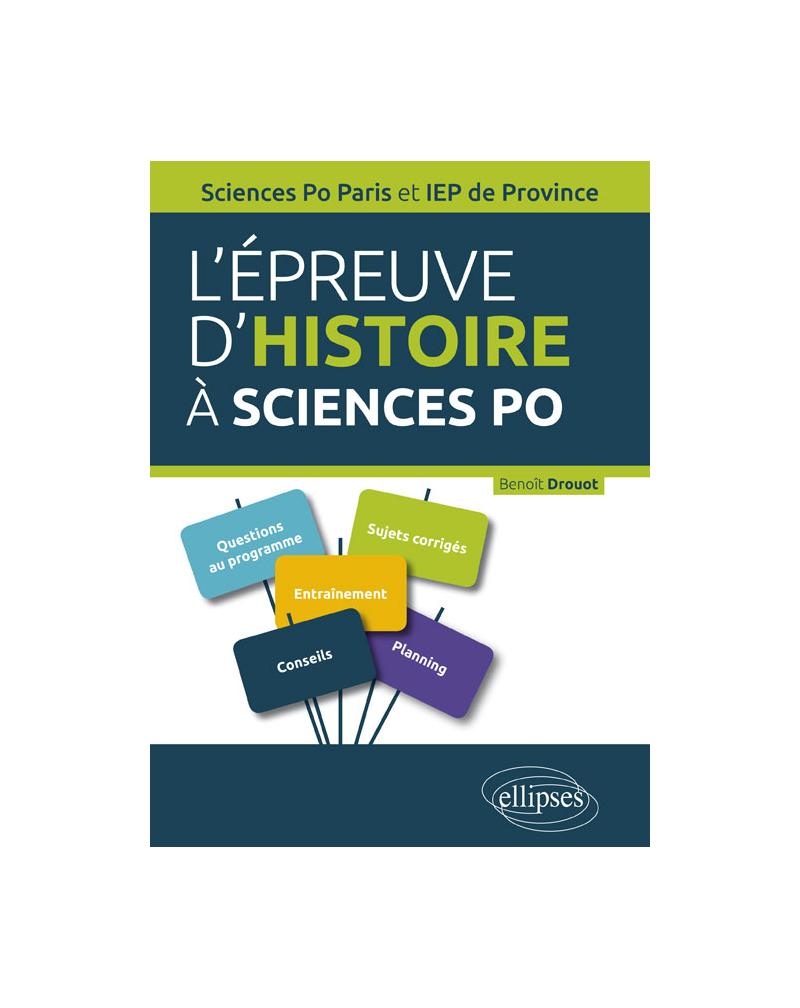 L'épreuve d'Histoire à Sciences Po. Guide pratique, rappels de cours, sujets corrigés - Concours d'entrée Sciences Po Paris et IEP de Province