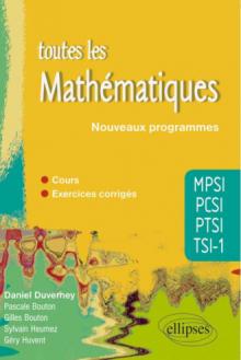 Toutes les Mathématiques MPSI-PCSI-PTSI-TSI1 - cours et exercices corrigés - conforme au nouveau programme 2013