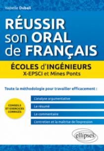Réussir son oral de français. Ecoles d'ingénieurs