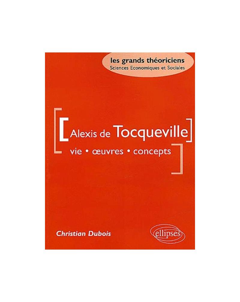 Tocqueville Alexis de - Vie, oeuvres, concepts