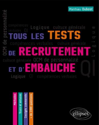Tous les tests de recrutement et d`embauche. QCM de personnalité, compétences verbales, QI, logique, culture générale – Méthodes, trucs et astuces – corrigés commentés.