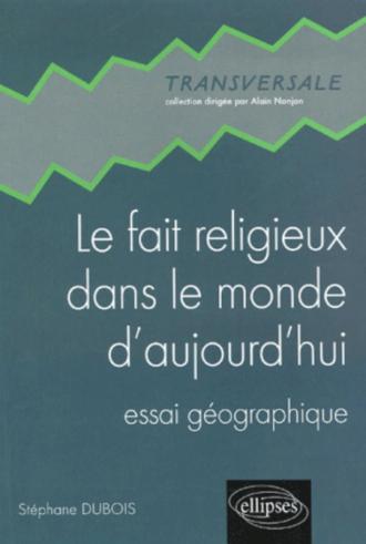 Le fait religieux dans le monde d'aujourd'hui - Essai géographique