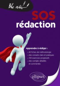 SOS rédaction. 40 fiches de méthodologie, de conseils et d'entraînement pour apprendre à rédiger pas à pas Nouvelle édition